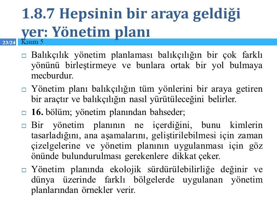 23/24 1.8.7 Hepsinin bir araya geldiği yer: Yönetim planı  Balıkçılık yönetim planlaması balıkçılığın bir çok farklı yönünü birleştirmeye ve bunlara