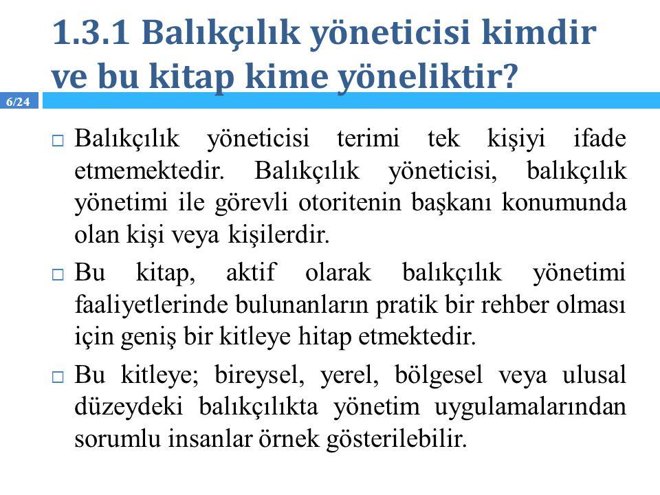 6/24 1.3.1 Balıkçılık yöneticisi kimdir ve bu kitap kime yöneliktir?  Balıkçılık yöneticisi terimi tek kişiyi ifade etmemektedir. Balıkçılık yönetici