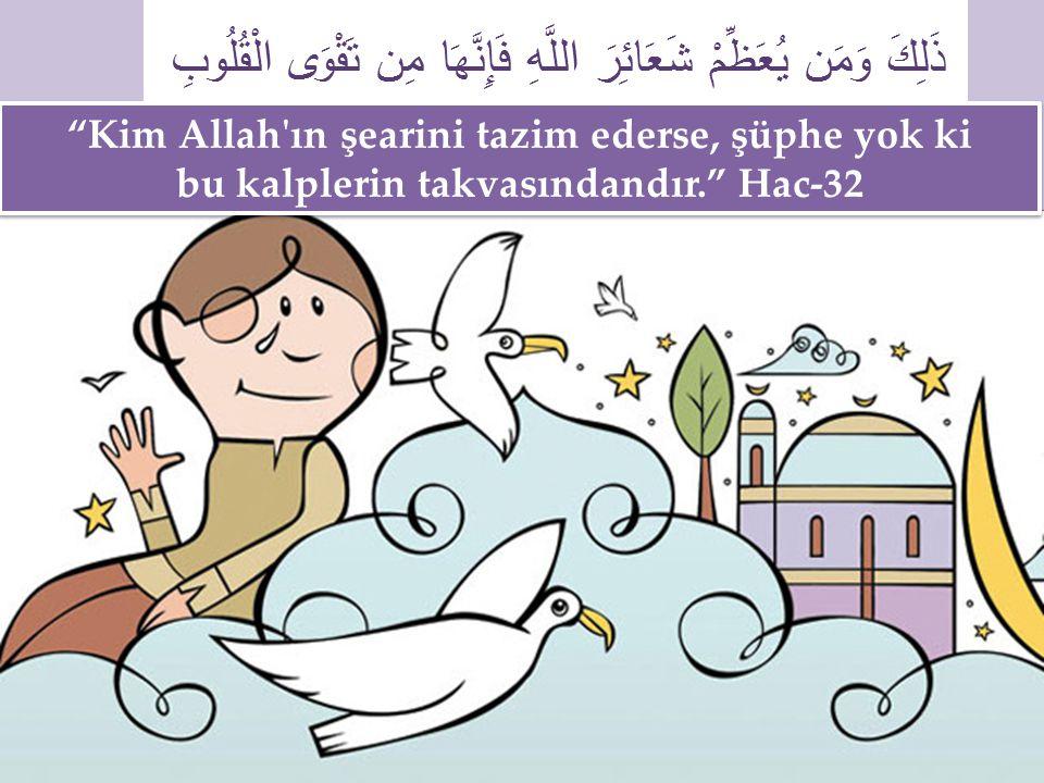 """""""Kim Allah'ın şearini tazim ederse, şüphe yok ki bu kalplerin takvasındandır."""" Hac-32"""