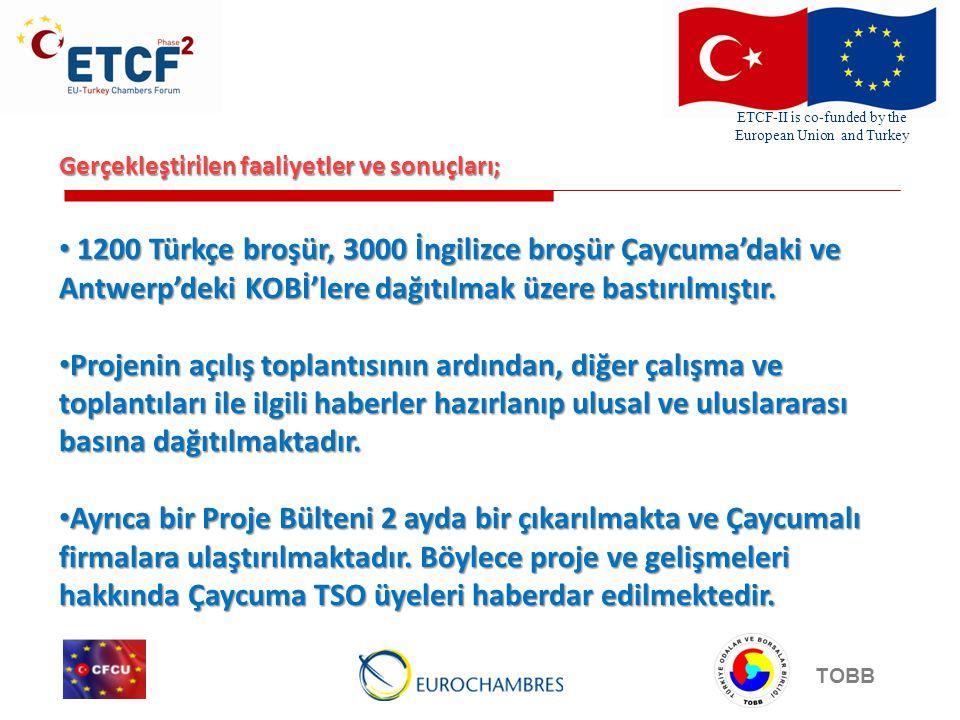 ETCF-II is co-funded by the European Union and Turkey TOBB Gerçekleştirilen faaliyetler ve sonuçları; • 1200 Türkçe broşür, 3000 İngilizce broşür Çaycuma'daki ve Antwerp'deki KOBİ'lere dağıtılmak üzere bastırılmıştır.