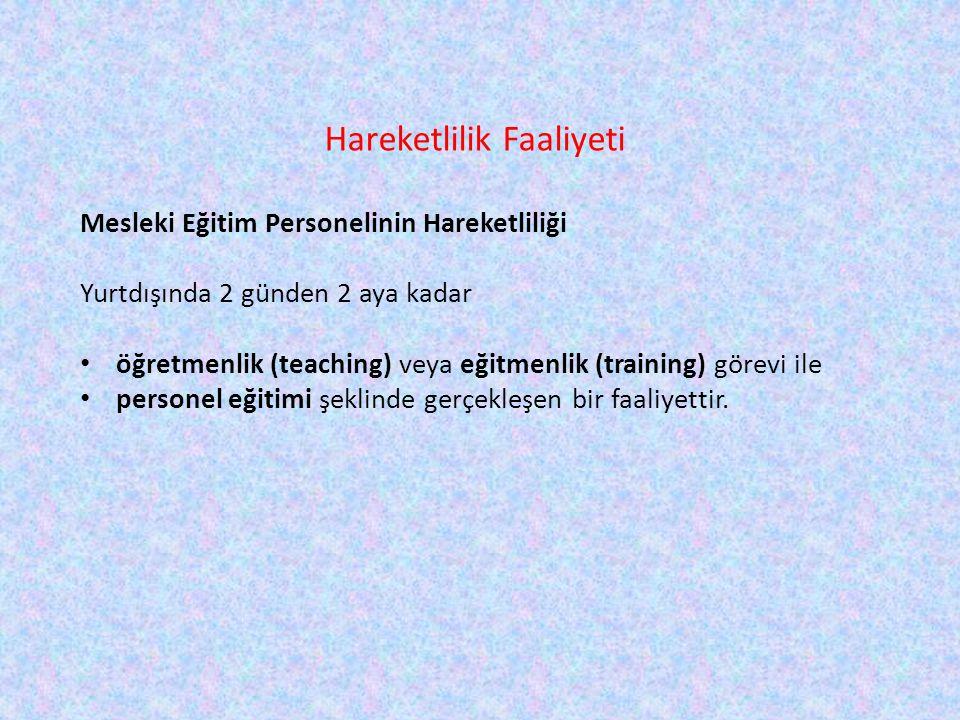 Hareketlilik Faaliyeti Mesleki Eğitim Personelinin Hareketliliği Yurtdışında 2 günden 2 aya kadar • öğretmenlik (teaching) veya eğitmenlik (training)