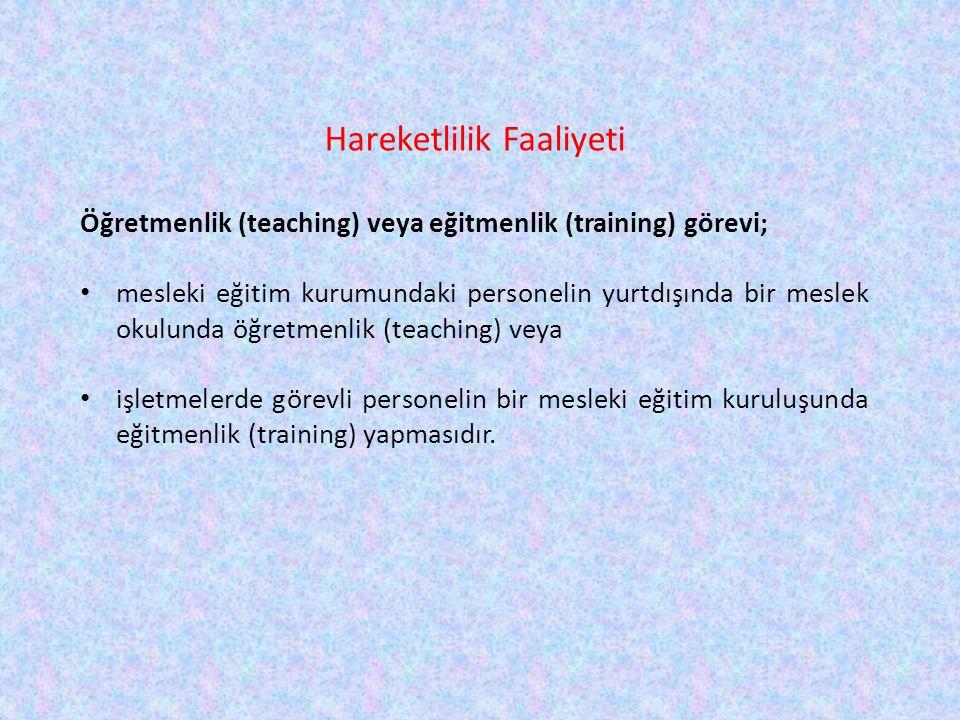Hareketlilik Faaliyeti Öğretmenlik (teaching) veya eğitmenlik (training) görevi; • mesleki eğitim kurumundaki personelin yurtdışında bir meslek okulun
