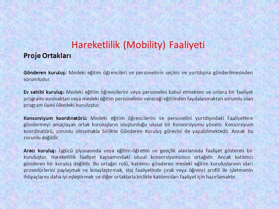 Hareketlilik (Mobility) Faaliyeti Proje Ortakları Gönderen kuruluş: Mesleki eğitim öğrencileri ve personelinin seçimi ve yurtdışına gönderilmesinden s