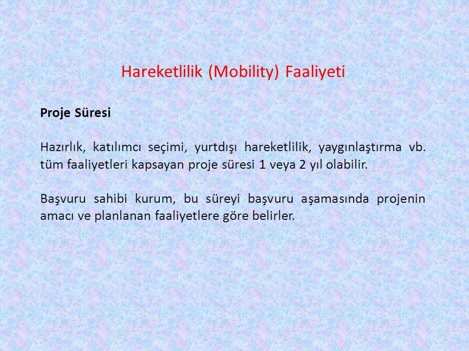 Hareketlilik (Mobility) Faaliyeti Proje Süresi Hazırlık, katılımcı seçimi, yurtdışı hareketlilik, yaygınlaştırma vb. tüm faaliyetleri kapsayan proje s