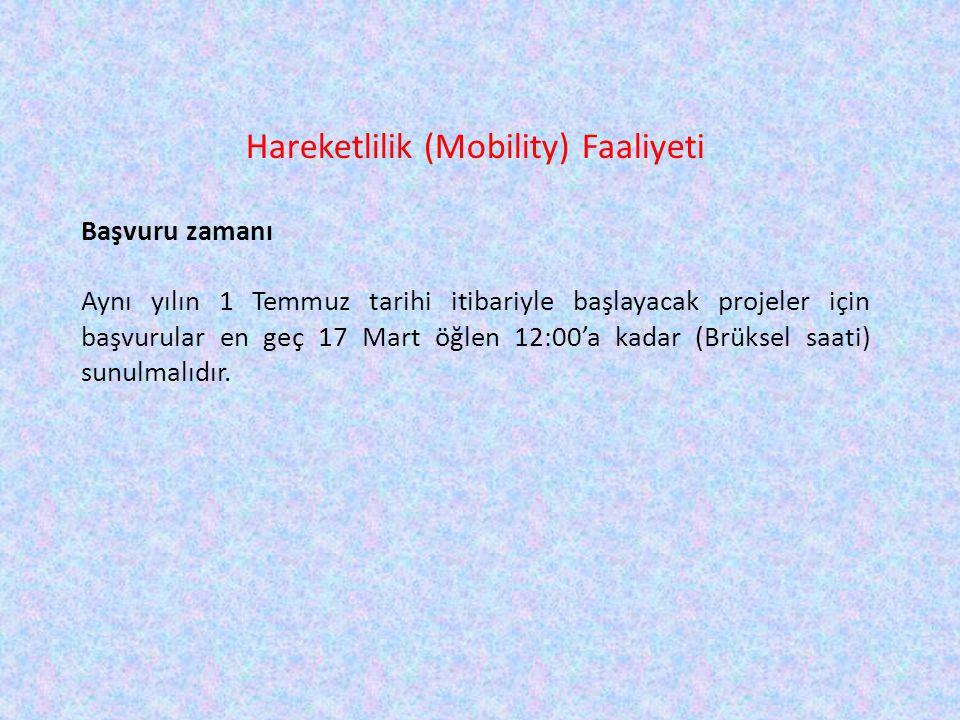 Hareketlilik (Mobility) Faaliyeti Başvuru zamanı Aynı yılın 1 Temmuz tarihi itibariyle başlayacak projeler için başvurular en geç 17 Mart öğlen 12:00'