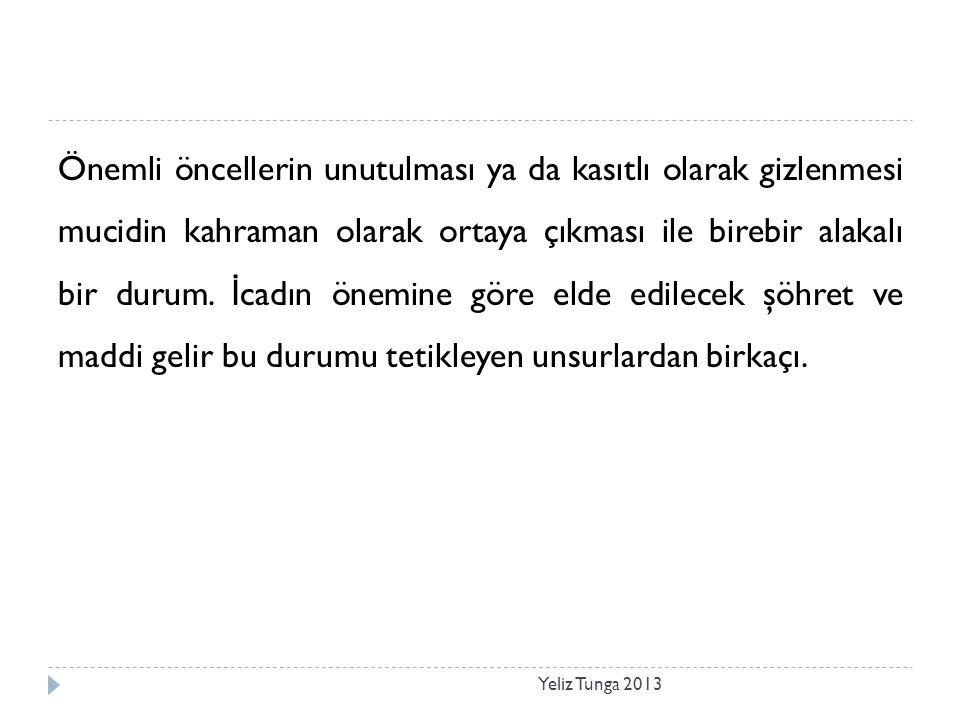 Yeliz Tunga 2013 Önemli öncellerin unutulması ya da kasıtlı olarak gizlenmesi mucidin kahraman olarak ortaya çıkması ile birebir alakalı bir durum. İ