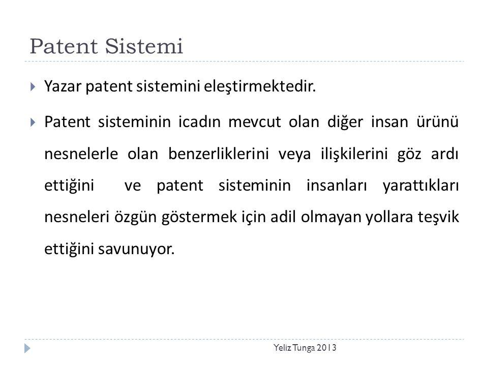 Patent Sistemi Yeliz Tunga 2013  Yazar patent sistemini eleştirmektedir.  Patent sisteminin icadın mevcut olan diğer insan ürünü nesnelerle olan ben