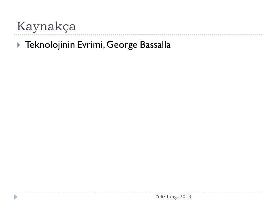 Kaynakça Yeliz Tunga 2013  Teknolojinin Evrimi, George Bassalla
