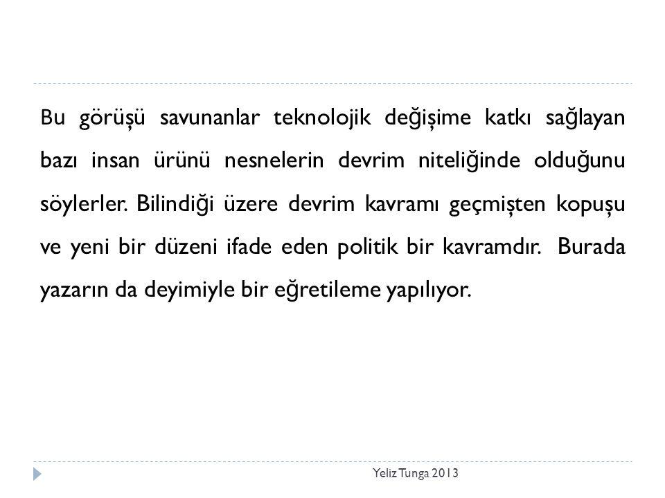 Süreksizlik Görüşünün Kökenleri Yeliz Tunga 2013  Önemli öncellerin yitirilmesi veya gizlenmesi:  Mucidin kahraman olarak ortaya çıkması  Teknolojik ve sosyo-ekonomik değişim birbirine karıştırılması ya da teknoloji ve teknolojinin sonuçlarının karıştırılması