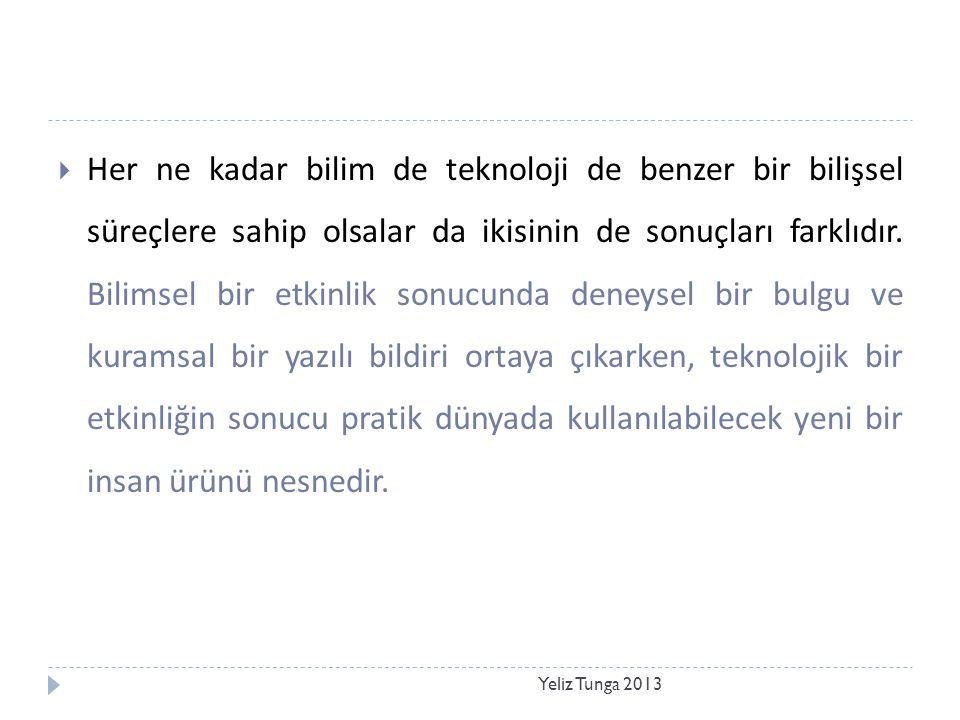 Yeliz Tunga 2013  Her ne kadar bilim de teknoloji de benzer bir bilişsel süreçlere sahip olsalar da ikisinin de sonuçları farklıdır.