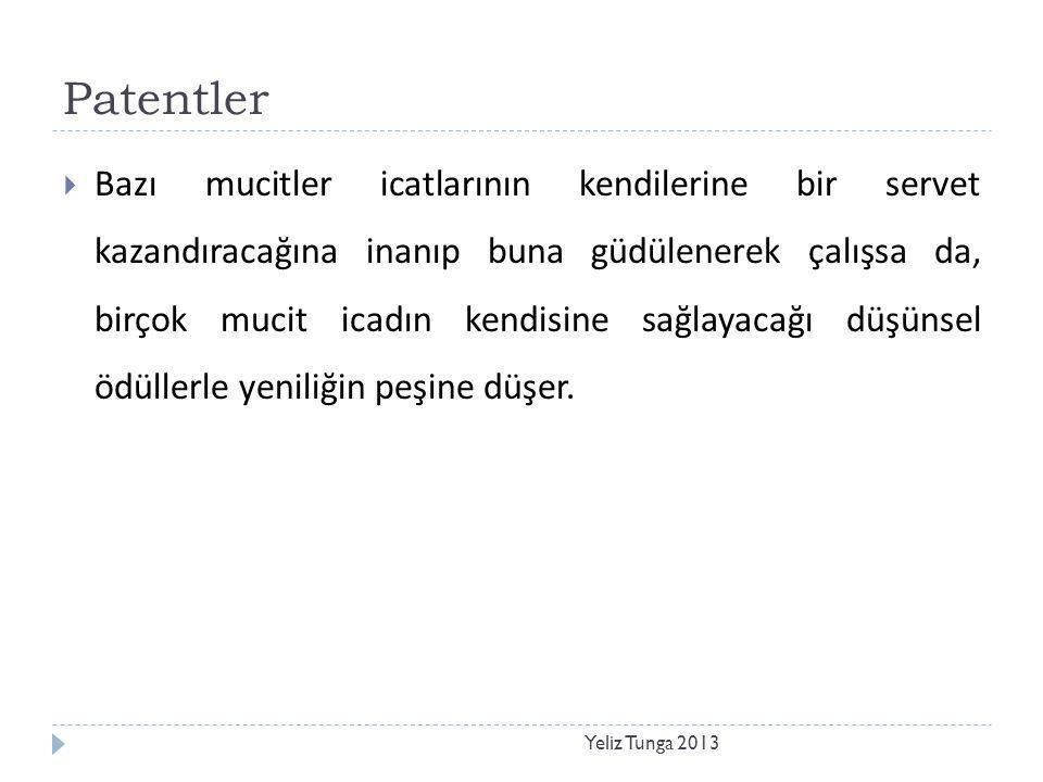 Patentler Yeliz Tunga 2013  Bazı mucitler icatlarının kendilerine bir servet kazandıracağına inanıp buna güdülenerek çalışsa da, birçok mucit icadın