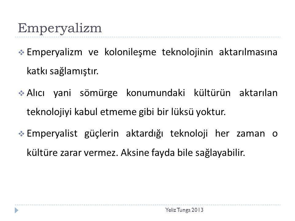 Emperyalizm Yeliz Tunga 2013  Emperyalizm ve kolonileşme teknolojinin aktarılmasına katkı sağlamıştır.  Alıcı yani sömürge konumundaki kültürün akta