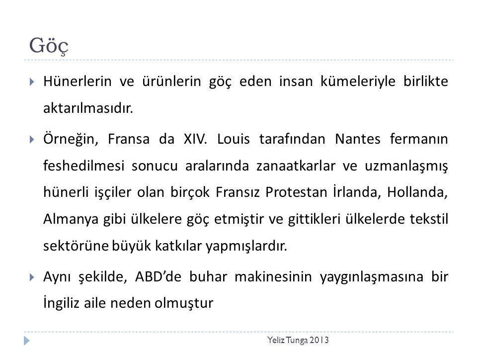 Göç Yeliz Tunga 2013  Hünerlerin ve ürünlerin göç eden insan kümeleriyle birlikte aktarılmasıdır.  Örneğin, Fransa da XIV. Louis tarafından Nantes f
