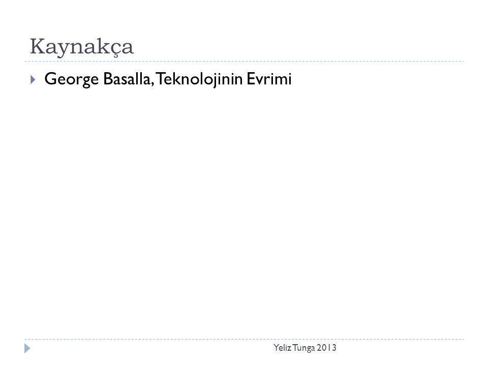 Kaynakça Yeliz Tunga 2013  George Basalla, Teknolojinin Evrimi