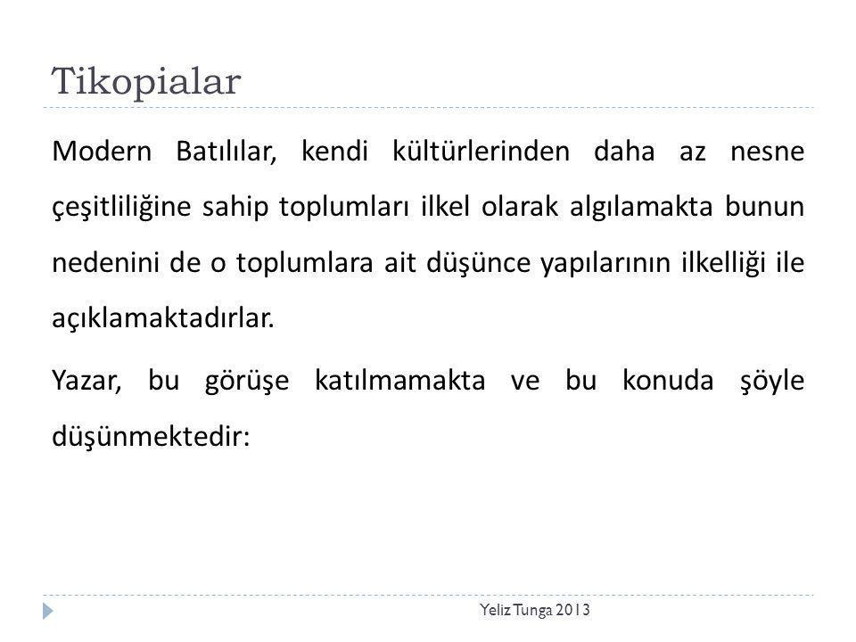 Tikopialar Yeliz Tunga 2013 Modern Batılılar, kendi kültürlerinden daha az nesne çeşitliliğine sahip toplumları ilkel olarak algılamakta bunun nedenin