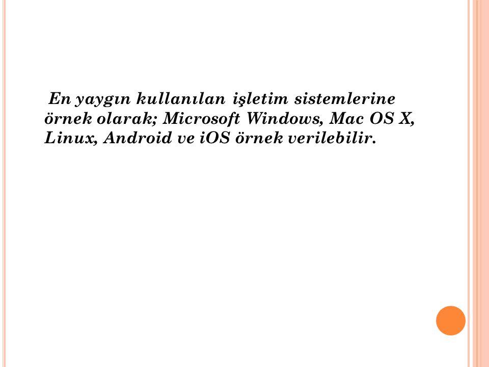 En yaygın kullanılan işletim sistemlerine örnek olarak; Microsoft Windows, Mac OS X, Linux, Android ve iOS örnek verilebilir.