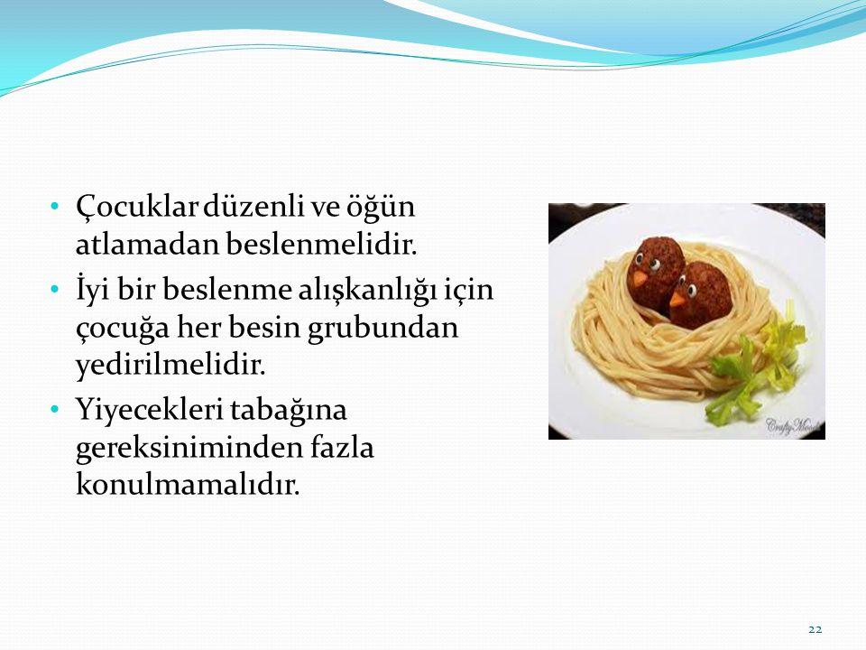 • Çocuklar düzenli ve öğün atlamadan beslenmelidir. • İyi bir beslenme alışkanlığı için çocuğa her besin grubundan yedirilmelidir. • Yiyecekleri tabağ