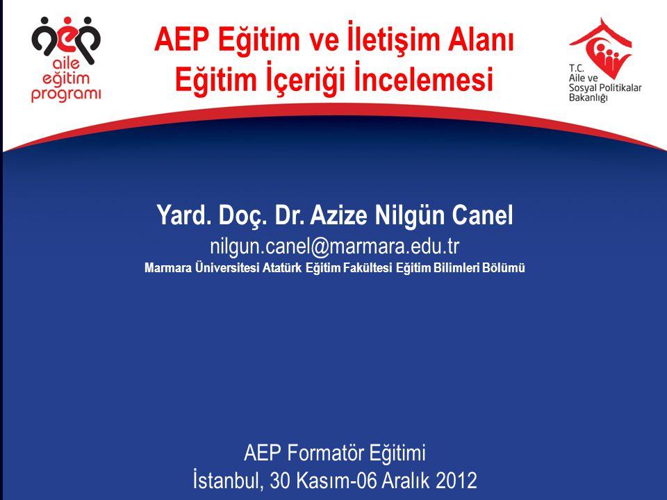 AEP Eğitim ve İletişim Alanı Eğitim İçeriği İncelemesi Yard. Doç. Dr. Azize Nilgün Canel nilgun.canel@marmara.edu.tr Marmara Üniversitesi Atatürk Eğit