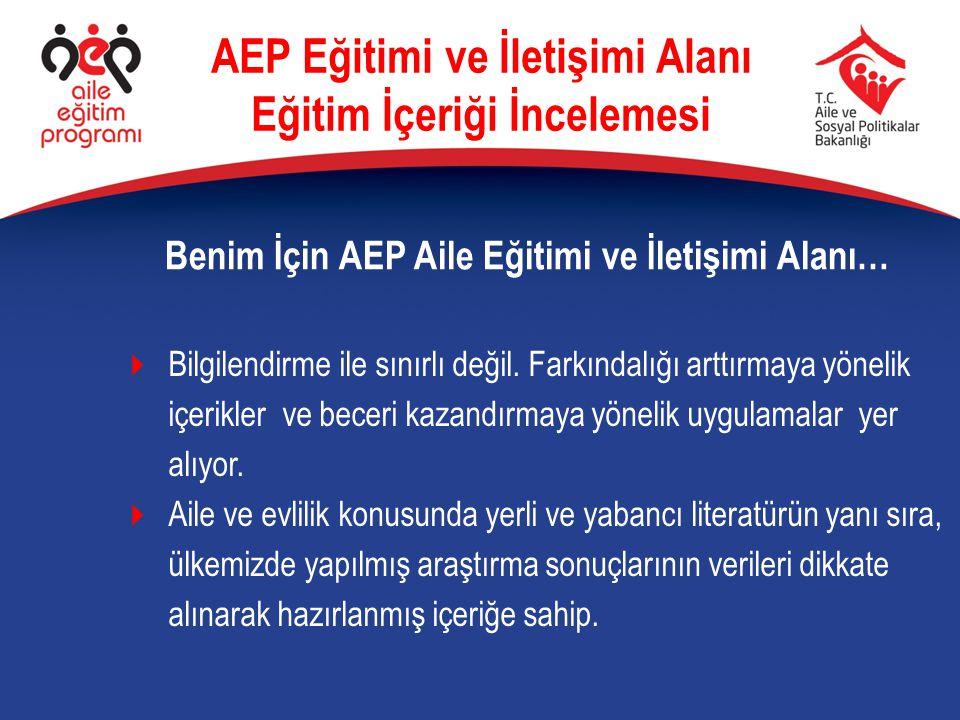 Benim İçin AEP Aile Eğitimi ve İletişimi Alanı… AEP Eğitimi ve İletişimi Alanı Eğitim İçeriği İncelemesi  Bilgilendirme ile sınırlı değil. Farkındalı