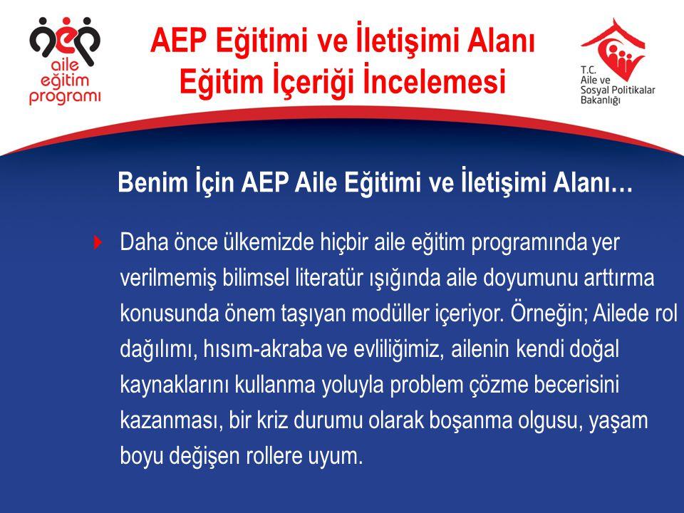 Benim İçin AEP Aile Eğitimi ve İletişimi Alanı… AEP Eğitimi ve İletişimi Alanı Eğitim İçeriği İncelemesi  Daha önce ülkemizde hiçbir aile eğitim prog