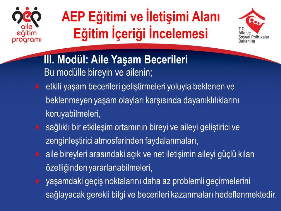 III. Modül: Aile Yaşam Becerileri AEP Eğitimi ve İletişimi Alanı Eğitim İçeriği İncelemesi Bu modülle bireyin ve ailenin;  etkili yaşam becerileri ge
