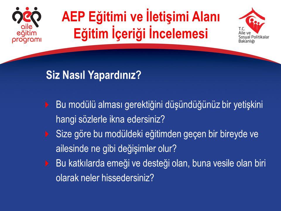 Siz Nasıl Yapardınız? AEP Eğitimi ve İletişimi Alanı Eğitim İçeriği İncelemesi  Bu modülü alması gerektiğini düşündüğünüz bir yetişkini hangi sözlerl