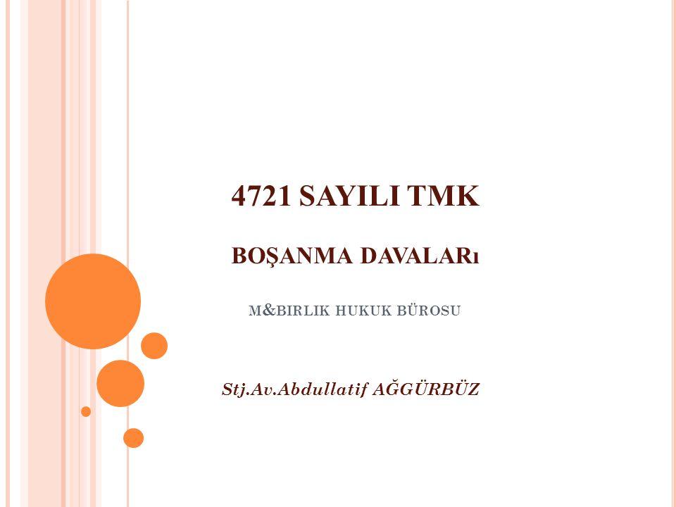 4721 SAYILI TMK BOŞANMA DAVALARı M & BIRLIK HUKUK BÜROSU Stj.Av.Abdullatif AĞGÜRBÜZ