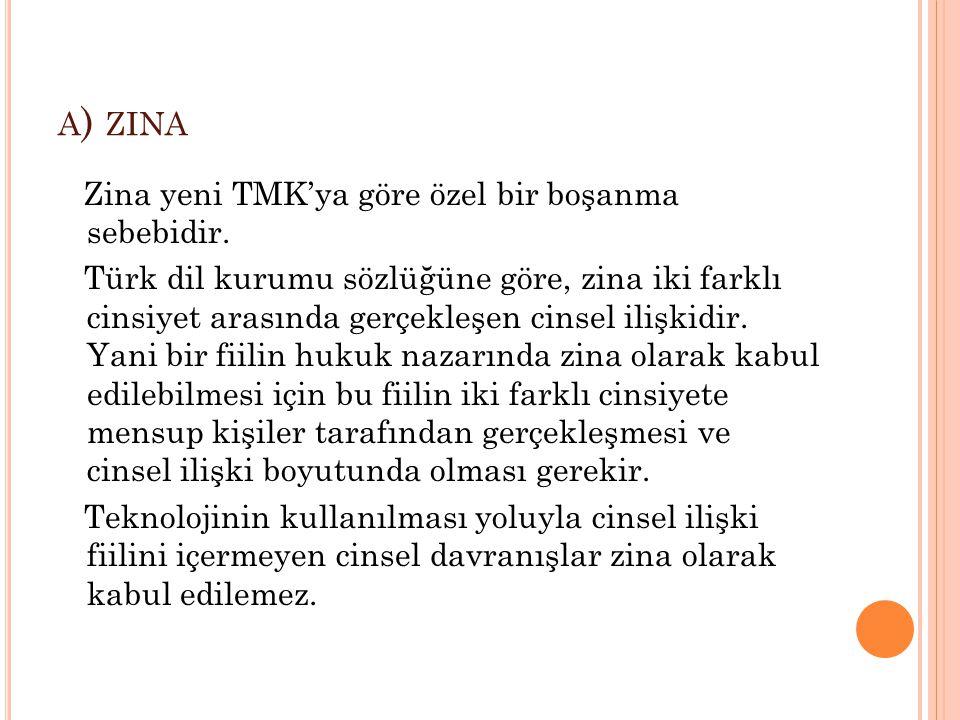 A ) ZINA Zina yeni TMK'ya göre özel bir boşanma sebebidir.
