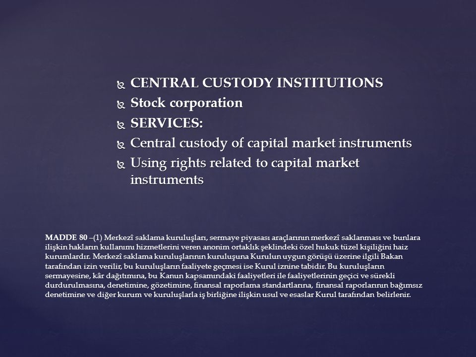  CENTRAL CUSTODY INSTITUTIONS  Stock corporation  SERVICES:  Central custody of capital market instruments  Using rights related to capital marke
