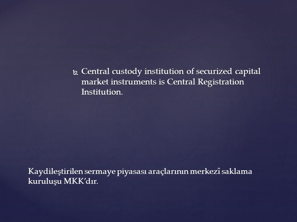  Central custody institution of securized capital market instruments is Central Registration Institution.