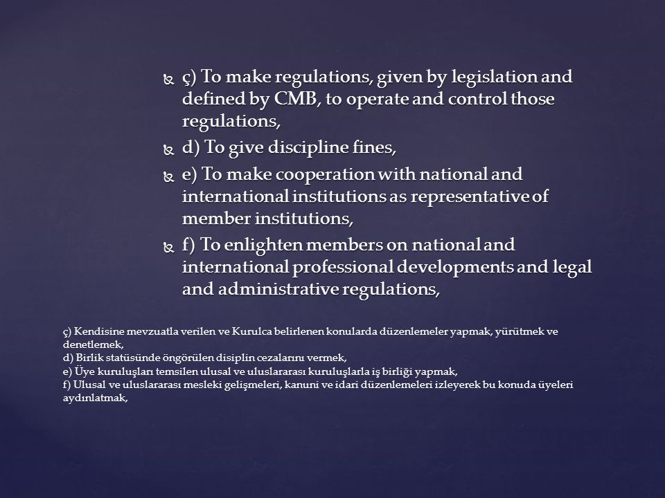  g) To establish and administer required infrastructure related to dispute resolution by arbitration, arising from activities, in context of this Act,of members,  ğ) To perform other duties defined by CMB,  The Association must obey this Act and related legislation, during regulation and decision process.