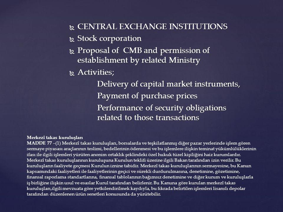  CENTRAL CUSTODY INSTITUTIONS  Stock corporation  SERVICES:  Central custody of capital market instruments  Using rights related to capital market instruments MADDE 80 –(1) Merkezî saklama kuruluşları, sermaye piyasası araçlarının merkezî saklanması ve bunlara ilişkin hakların kullanımı hizmetlerini veren anonim ortaklık şeklindeki özel hukuk tüzel kişiliğini haiz kurumlardır.