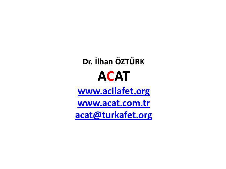 Dr. İlhan ÖZTÜRK ACAT www.acilafet.org www.acat.com.tr acat@turkafet.org