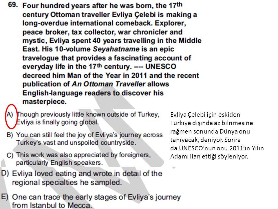Evliya Çelebi için eskiden Türkiye dışında az bilnmesine rağmen sonunda Dünya onu tanıyacak, deniyor. Sonra da UNESCO'nun onu 2011'ın Yılın Adamı ilan