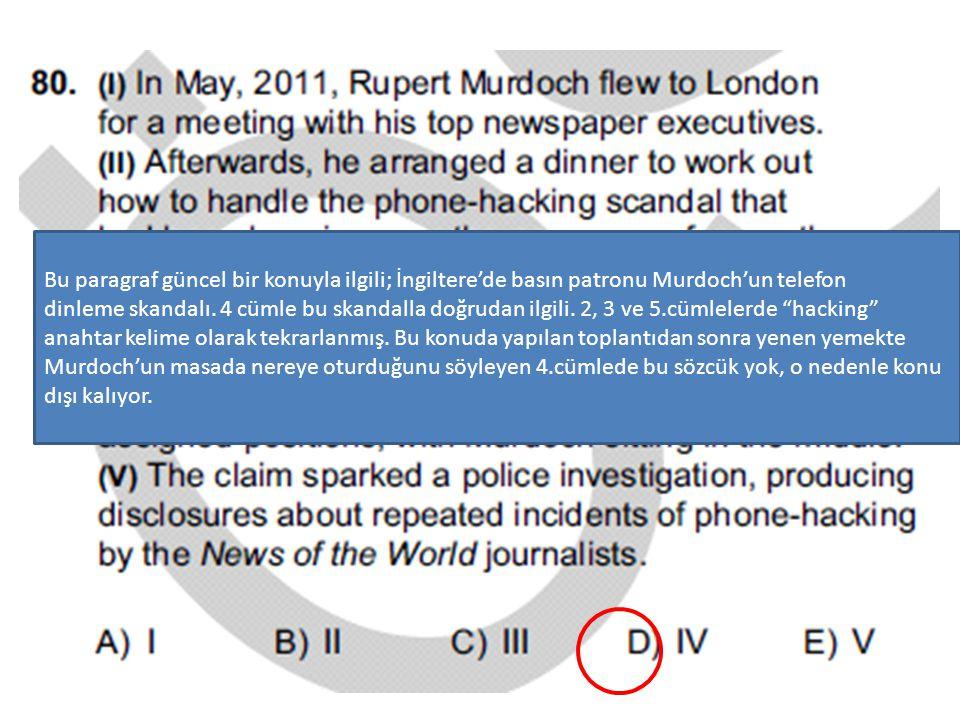 Bu paragraf güncel bir konuyla ilgili; İngiltere'de basın patronu Murdoch'un telefon dinleme skandalı. 4 cümle bu skandalla doğrudan ilgili. 2, 3 ve 5