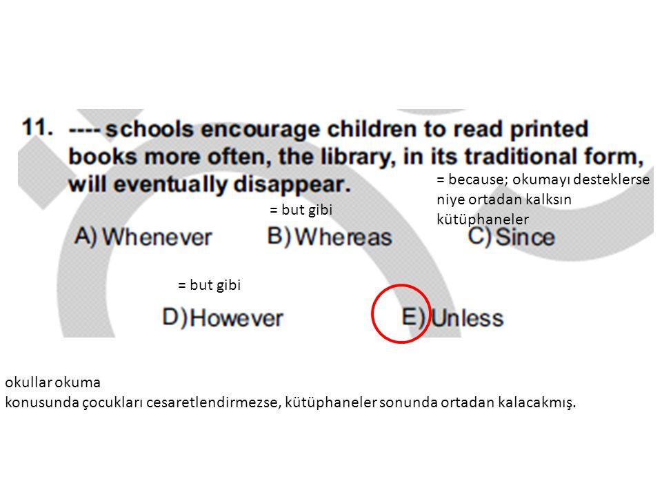 okullar okuma konusunda çocukları cesaretlendirmezse, kütüphaneler sonunda ortadan kalacakmış. = but gibi = because; okumayı desteklerse niye ortadan