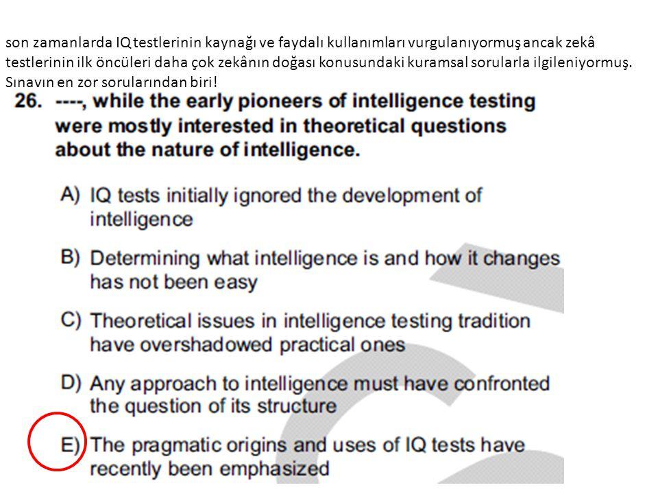son zamanlarda IQ testlerinin kaynağı ve faydalı kullanımları vurgulanıyormuş ancak zekâ testlerinin ilk öncüleri daha çok zekânın doğası konusundaki