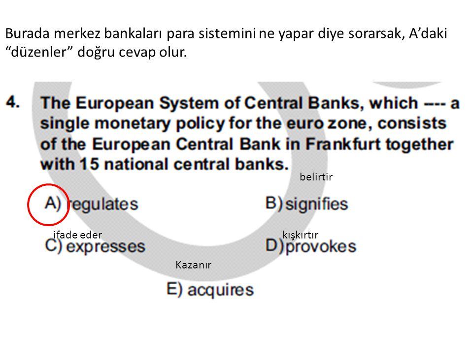"""Burada merkez bankaları para sistemini ne yapar diye sorarsak, A'daki """"düzenler"""" doğru cevap olur. Kazanır kışkırtır ifade eder belirtir"""