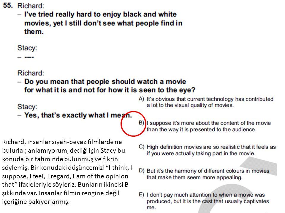 Richard, insanlar siyah-beyaz filmlerde ne bulurlar, anlamıyorum, dediği için Stacy bu konuda bir tahminde bulunmuş ve fikrini söylemiş. Bir konudaki