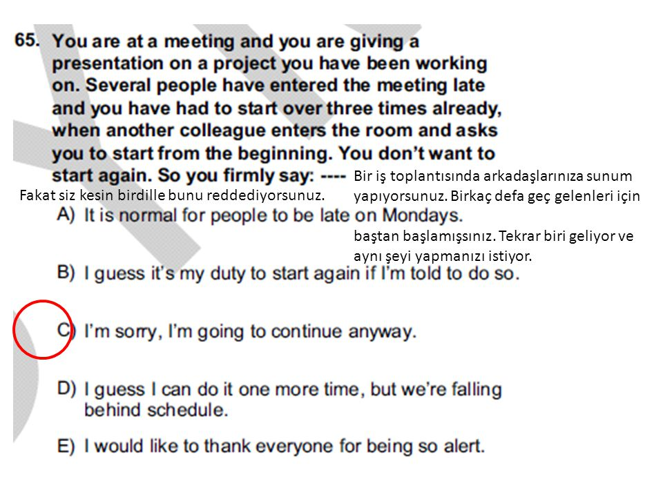Bir iş toplantısında arkadaşlarınıza sunum yapıyorsunuz. Birkaç defa geç gelenleri için baştan başlamışsınız. Tekrar biri geliyor ve aynı şeyi yapmanı