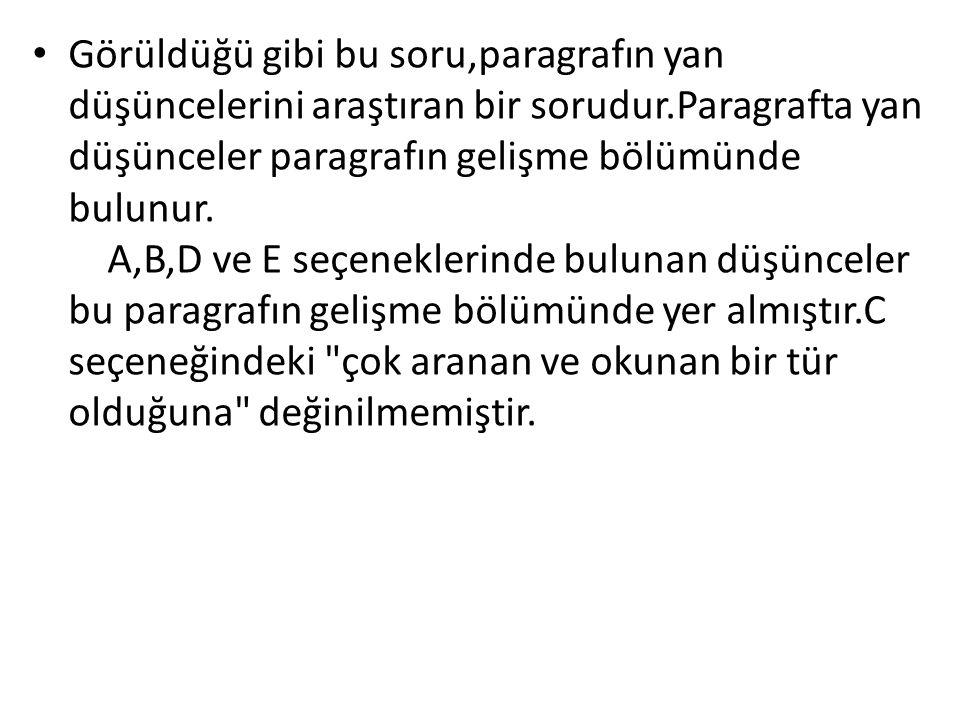 • Görüldüğü gibi bu soru,paragrafın yan düşüncelerini araştıran bir sorudur.Paragrafta yan düşünceler paragrafın gelişme bölümünde bulunur. A,B,D ve E