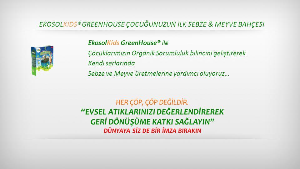 EKOSOLKIDS® GREENHOUSE ÇOCUĞUNUZUN İLK SEBZE & MEYVE BAHÇESI EkosolKids GreenHouse® ile Çocuklarımızın Organik Sorumluluk bilincini geliştirerek Kendi