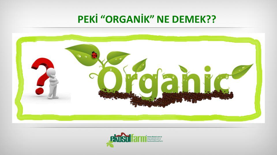 BİR ÜRÜNÜN ORGANİK OLABİLMESİ İÇİN;  Tarla'nın denetlenerek sertifikalanması  Tohum'un denetlenerek sertifikalanması  Doğal Gübre'nin denetlenerek sertifikalanması  Doğal Böcek ilacının denetlenerek sertifikalanması  Yetişen Ürün'ün denetlenerek sertifikalanması  Ürünü işleyen'in denetlenerek sertifikalanması  Ürünü paketleyip pazarlayan'ın denetlenerek sertifikalanması gerekir.