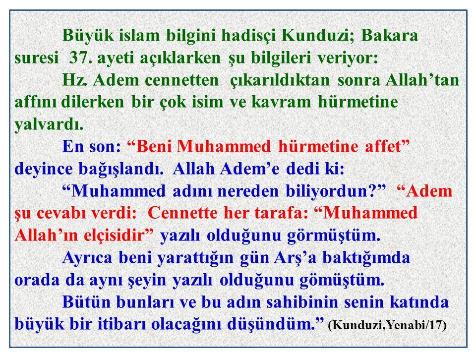 Büyük islam bilgini hadisçi Kunduzi; Bakara suresi 37. ayeti açıklarken şu bilgileri veriyor: Hz. Adem cennetten çıkarıldıktan sonra Allah'tan affını