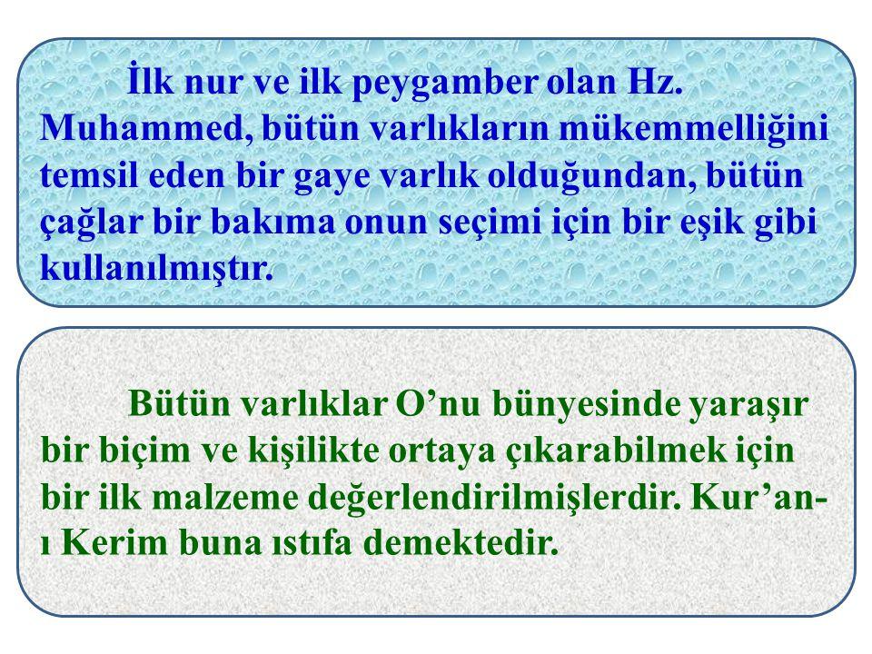 İlk nur ve ilk peygamber olan Hz. Muhammed, bütün varlıkların mükemmelliğini temsil eden bir gaye varlık olduğundan, bütün çağlar bir bakıma onun seçi