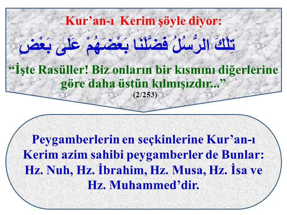 """Kur'an-ı Kerim şöyle diyor: تِلْكَ الرُّسُلُ فَضَّلْنَا بَعْضَهُمْ عَلَى بَعْضٍ """"İşte Rasüller! Biz onların bir kısmını diğerlerine göre daha üstün kı"""