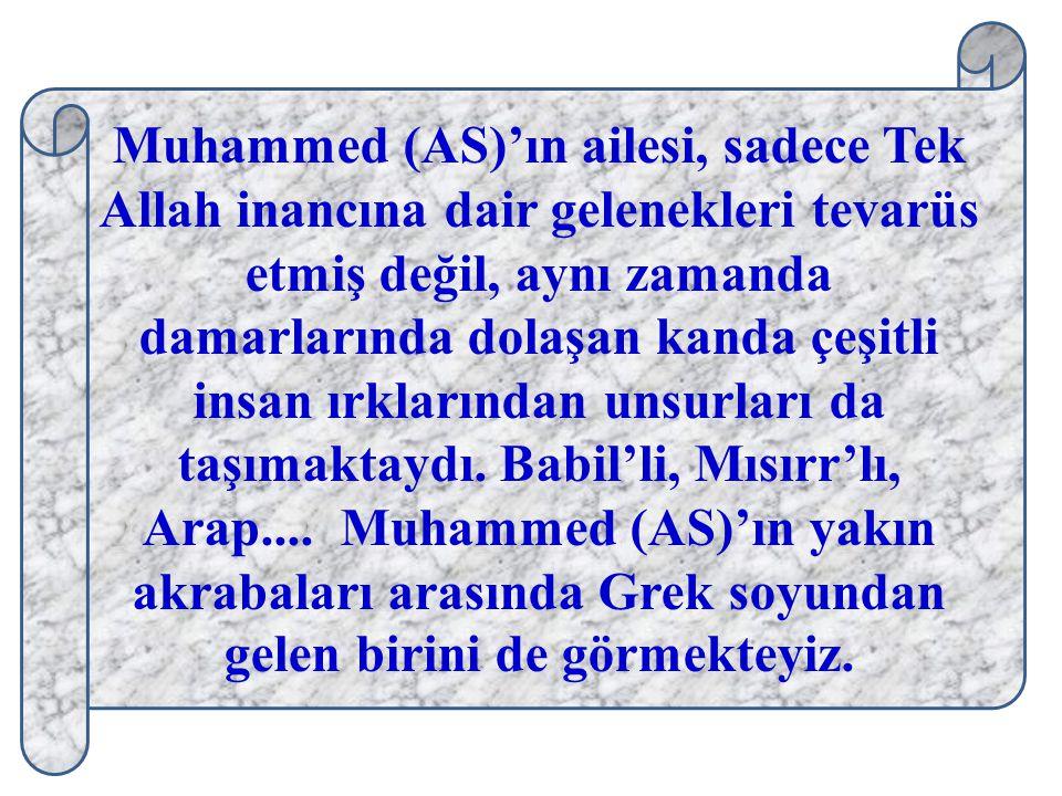 Muhammed (AS)'ın ailesi, sadece Tek Allah inancına dair gelenekleri tevarüs etmiş değil, aynı zamanda damarlarında dolaşan kanda çeşitli insan ırkları