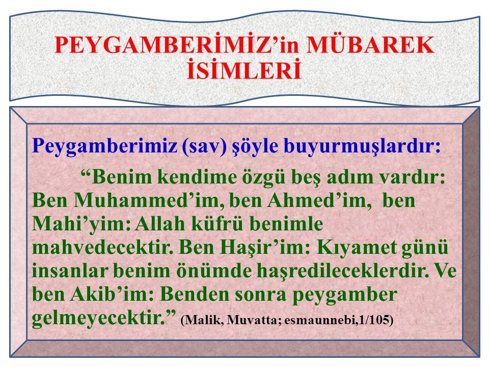 """PEYGAMBERİMİZ'in MÜBAREK İSİMLERİ Peygamberimiz (sav) şöyle buyurmuşlardır: """"Benim kendime özgü beş adım vardır: Ben Muhammed'im, ben Ahmed'im, ben Ma"""