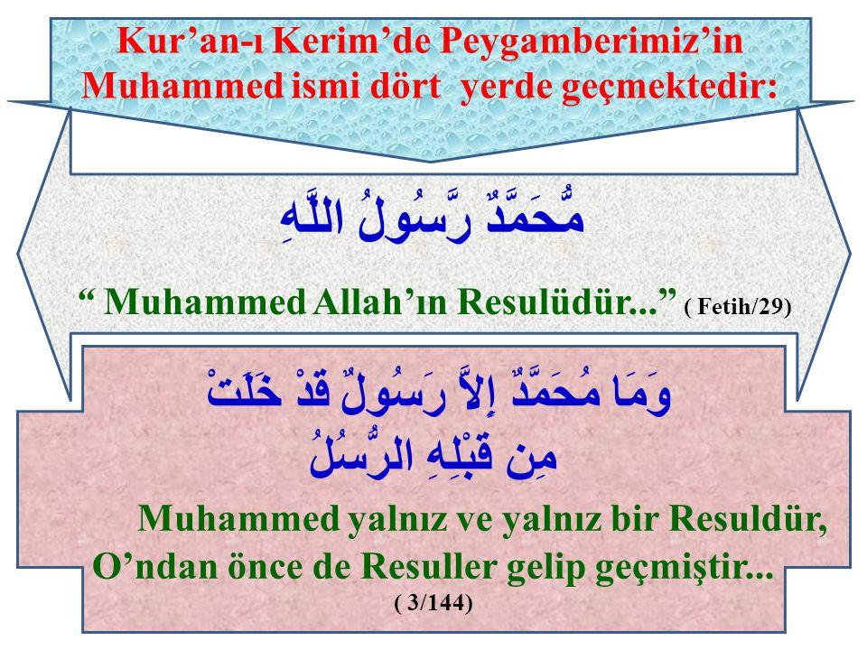 """Kur'an-ı Kerim'de Peygamberimiz'in Muhammed ismi dört yerde geçmektedir: وَمَا مُحَمَّدٌ إِلاَّ رَسُولٌ قَدْ خَلَتْ مِن قَبْلِهِ الرُّسُلُ """" Muhammed"""