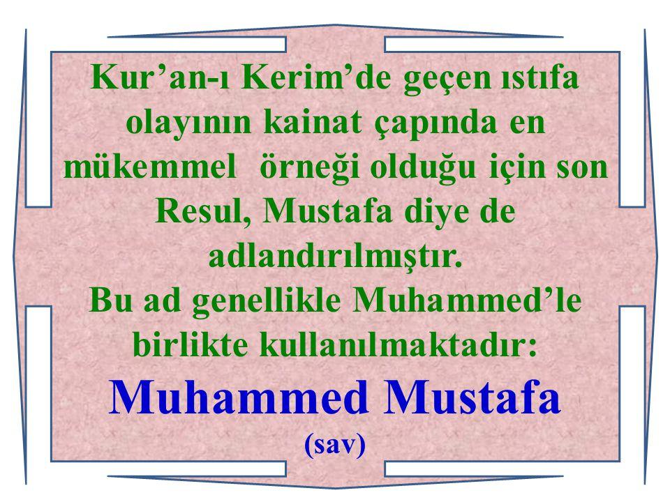 Kur'an-ı Kerim'de geçen ıstıfa olayının kainat çapında en mükemmel örneği olduğu için son Resul Mustafa diye de adlandırılmıştır. Bu ad genellikle Muh